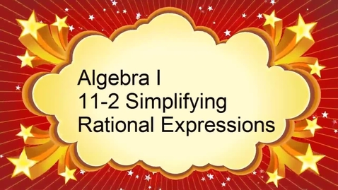 Thumbnail for entry Algebra I 11-2 Simplifying Rational Expressions