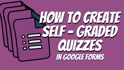 Thumbnail for entry Creating Self Graded Quizzes in Google Forms