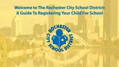 Thumbnail for entry Welcome to the Rochester City School District:- A Guide To Registering Your Child For School