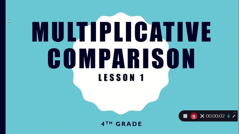 Thumbnail for entry Multiplicative Comparisons Lecture Video - DO THIS FIRST!