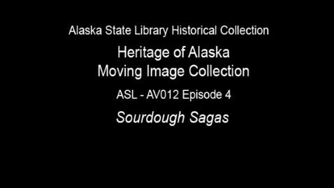 Thumbnail for entry The Heritage of Alaska Episode 4: Sourdough Sagas