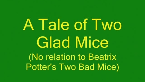 Thumbnail for entry tale of two glad mice