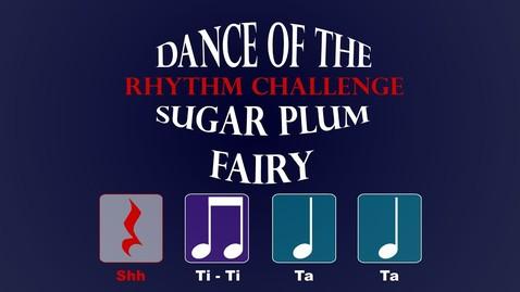 Thumbnail for entry Dance of the Sugar Plum Fairy Rhythm Challenge