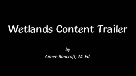 Thumbnail for entry Wetlands Content Trailer