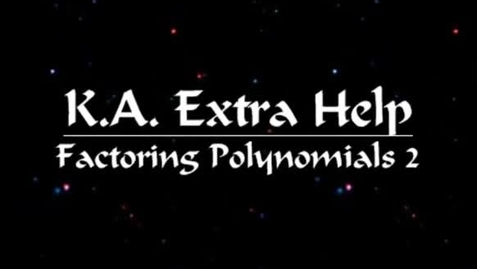 Thumbnail for entry K.A. Extra Help - Factoring Polynomials 2