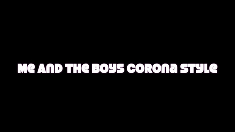 Thumbnail for entry Me And The Boys Corona Style - Episode 2