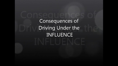 Thumbnail for entry Consequences of Driving Under the INFLUENCE