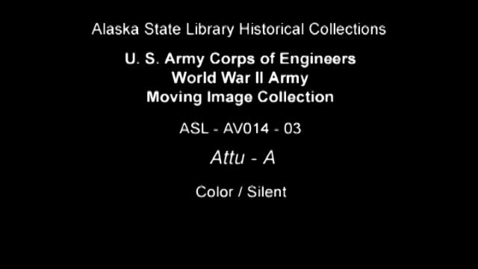Thumbnail for entry U. S. Army Corps of Engineers World War II Moving Image Collection-Attu (Part 1)