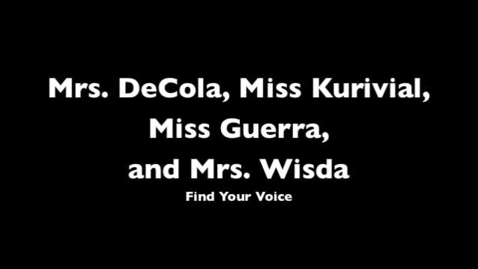 Thumbnail for entry Find Your Voice by Mrs. DeCola, Miss Kurivial, Mrs. Wisda, and Miss Guerra