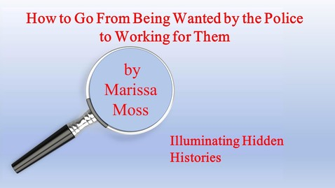 Thumbnail for entry  How to Go From Being Wanted by the Police to Working for Them by Marissa Moss, Illuminating Hidden Histories