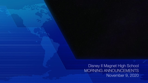Thumbnail for entry Disney II Magnet High School: Morning Announcements-11.9.20