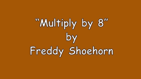 Thumbnail for entry 8 times table - Multiply Song - by Freddy Shoehorn