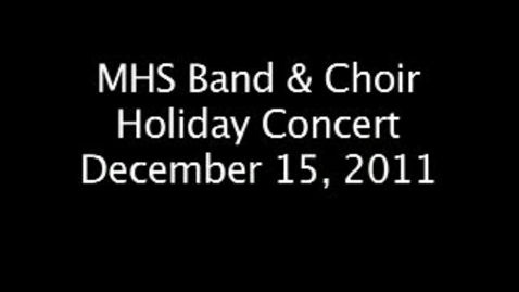 Thumbnail for entry MHS Holiday Music Concert - Dec. 15, 2011