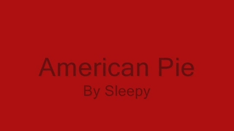Thumbnail for entry American Pie video by Sleepy