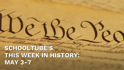 Thumbnail for entry SchoolTube's This Week in History (May 3-7)