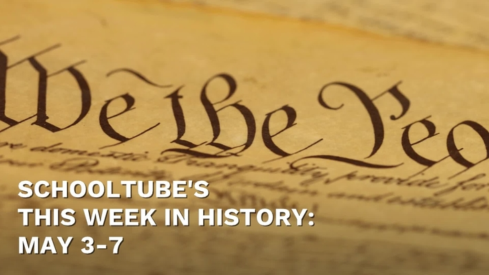 SchoolTube's This Week in History (May 3-7)