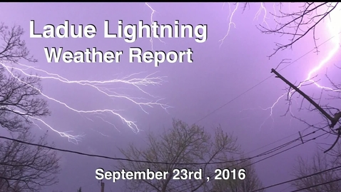 Thumbnail for entry Ladue Lightning Weather Report for September 23rd 2016