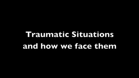 Thumbnail for entry How to Cope  with Traumatic Situations