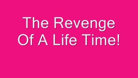 Thumbnail for entry Revenge Of A Life Time