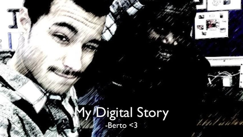 Thumbnail for entry Berto's Digital Story