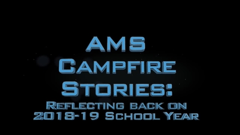 Thumbnail for entry AMS Campfire Stories 2018-19