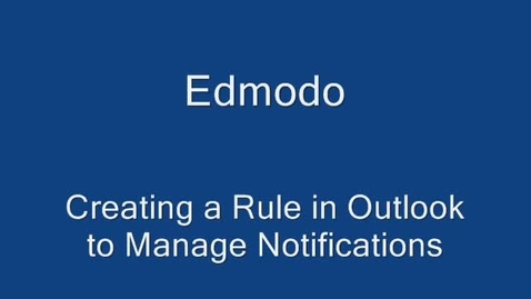 Thumbnail for entry Edmodo: Creating a Rule in Outlook to Manage Notifications
