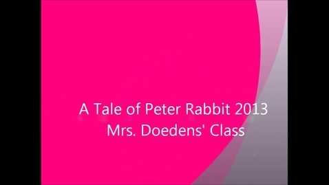 Thumbnail for entry A Tale of Peter Rabbit 2013 - Mrs. Doedens' Class
