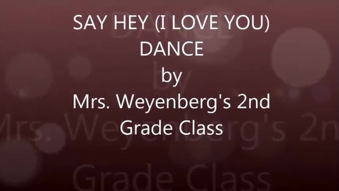 Thumbnail for entry Mrs. Weyenberg's 2nd grade: Say Hey (I Love You) dance