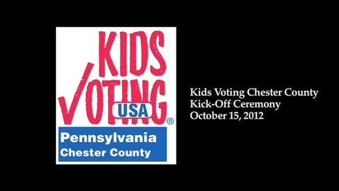 Thumbnail for entry Chester County Kids Voting Kickoff Ceremony 2012
