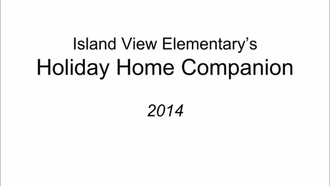 Thumbnail for entry Island View Elementary's Holiday Home Companion 2014