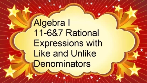 Thumbnail for entry Algebra I 11-6 & 11-7 Rational Expressions with Like and Unlike Denominators
