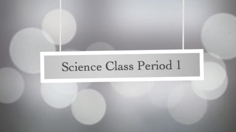 Thumbnail for entry Science Class Period 1