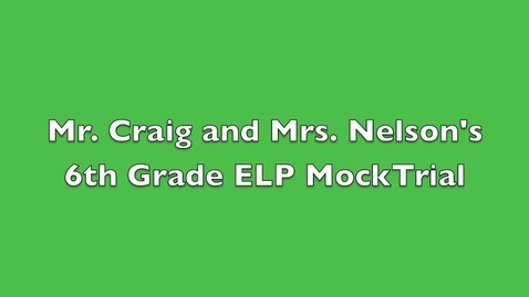 Thumbnail for entry Mrs. Nelson & Mr. Craig's Mock Trial 2016