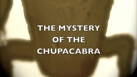 Thumbnail for entry The Mystery of the Chupacabra