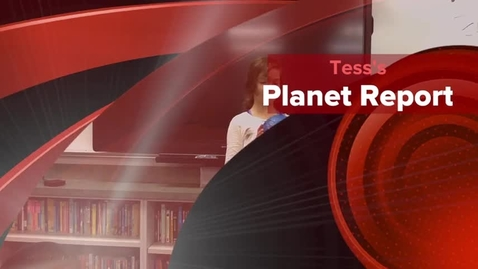 Thumbnail for entry Tess's Planet Report