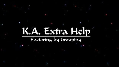 Thumbnail for entry K.A. Extra Help - Factoring by Grouping