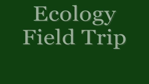 Thumbnail for entry Ecology Field Trip