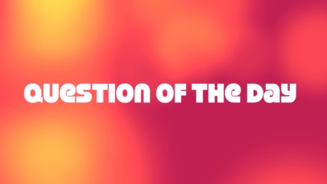 Thumbnail for entry J and C Question of the Day