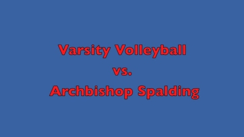 Thumbnail for entry Volleyball v. Archbishop Spalding