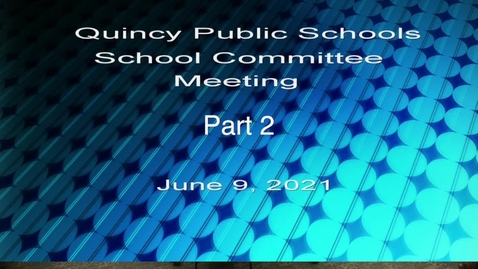 Thumbnail for entry Quincy School Committee June 9, 2021: Part 2