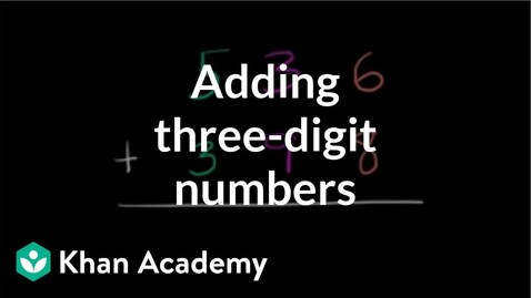 Thumbnail for entry Adding three-digit numbers | Addition and subtraction | Arithmetic | Khan Academy