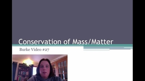 Thumbnail for entry Burke Video 27 Conservation of Mass/Matter