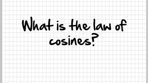 Thumbnail for entry How do you use the Law of Cosines?