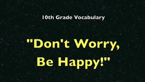 Thumbnail for entry 10th Grade Vocabulary - Don't Worry Be Happy