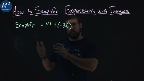 Thumbnail for entry How to Simplify Expressions with Integers | Part 2 of 3 | -14+(-36) | Minute Math