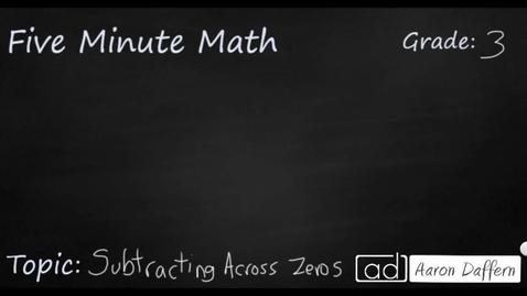 Thumbnail for entry 3rd Grade Math Subtracting Across Zeros.avi