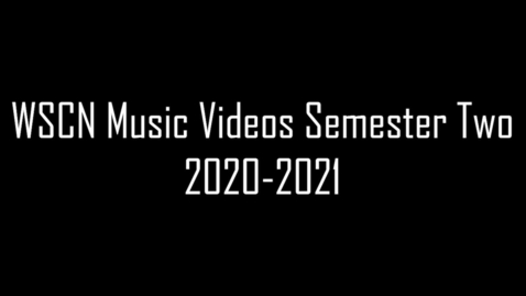 Thumbnail for entry WSCN Music Videos - Semester Two (2020-2021)