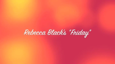 "Thumbnail for entry Rebecca Black's ""Friday"""