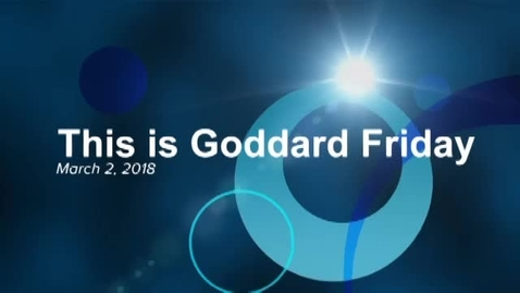 Thumbnail for entry This is Goddard Friday 3-2-18