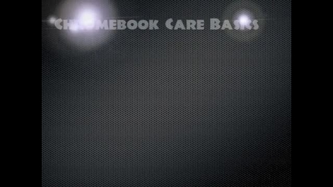 Thumbnail for entry Chromebook Care Video_MHS Edition